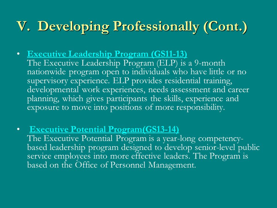 V. Developing Professionally (Cont.) Executive Leadership Program (GS11-13) The Executive Leadership Program (ELP) is a 9-month nationwide program ope