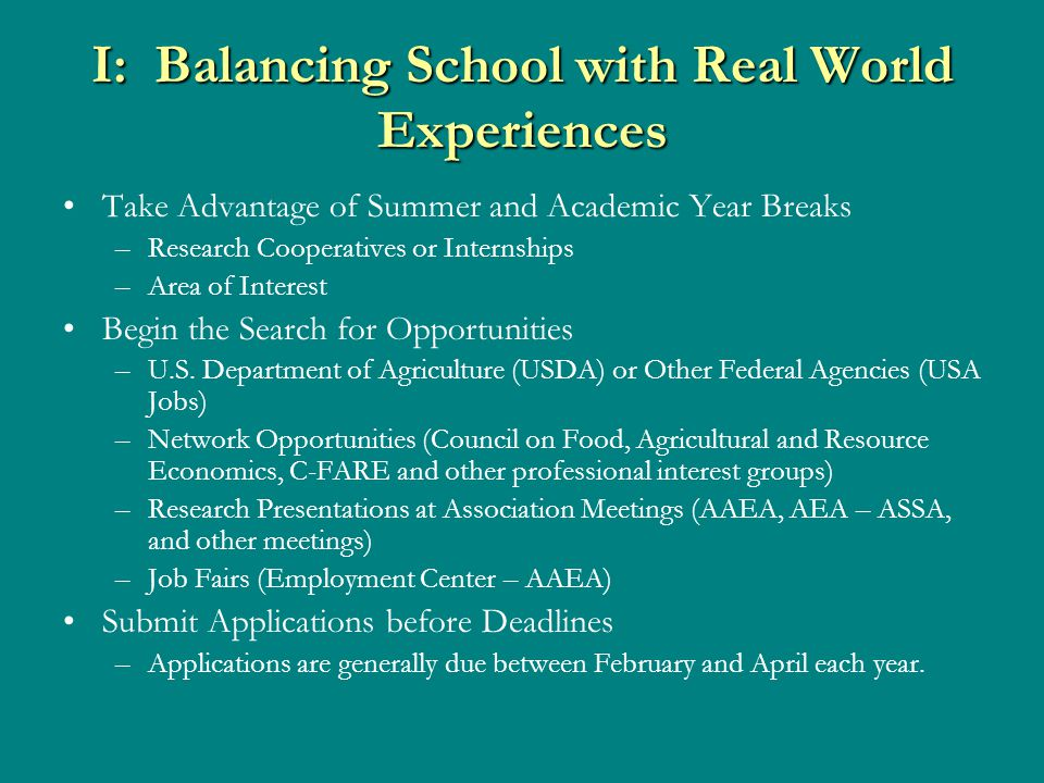 I: Balancing School with Real World Experiences Take Advantage of Summer and Academic Year Breaks –Research Cooperatives or Internships –Area of Interest Begin the Search for Opportunities –U.S.