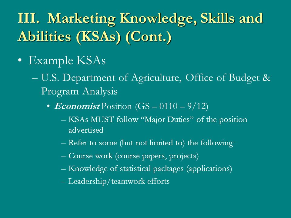 III. Marketing Knowledge, Skills and Abilities (KSAs) (Cont.) Example KSAs –U.S. Department of Agriculture, Office of Budget & Program Analysis Econom