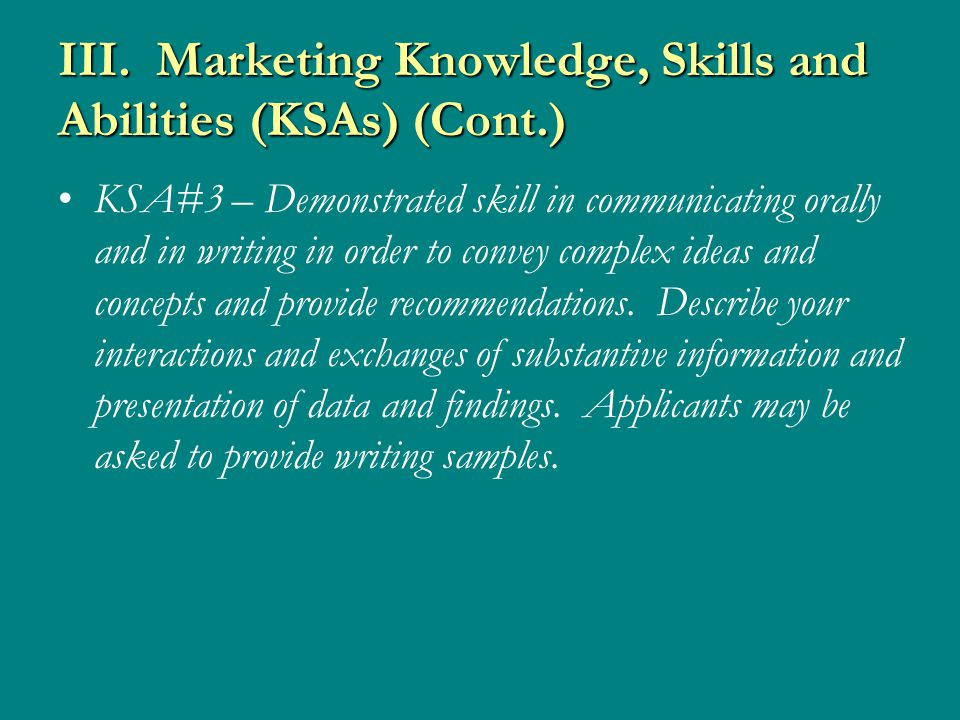 III. Marketing Knowledge, Skills and Abilities (KSAs) (Cont.) KSA#3 – Demonstrated skill in communicating orally and in writing in order to convey com