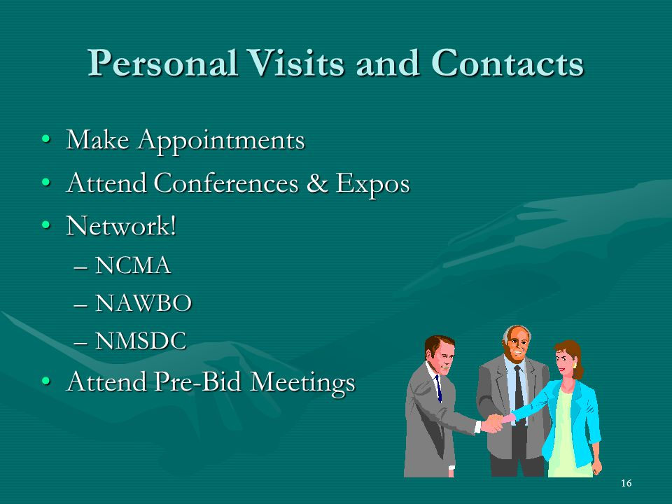 16 Personal Visits and Contacts Make AppointmentsMake Appointments Attend Conferences & ExposAttend Conferences & Expos Network!Network.