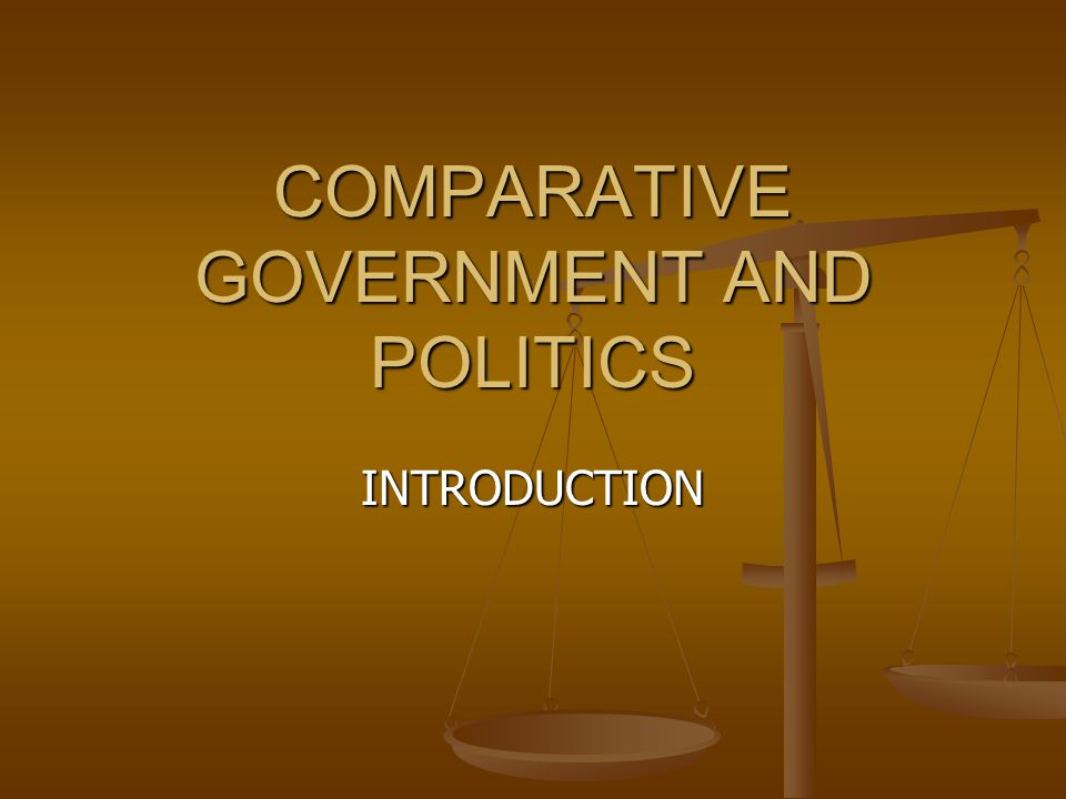 COMPARATIVE GOVERNMENT AND POLITICS INTRODUCTION