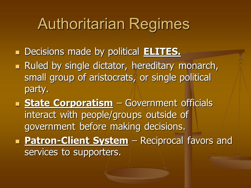 Authoritarian Regimes Decisions made by political ELITES.