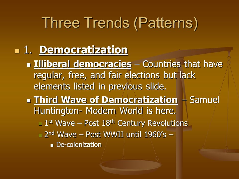 Three Trends (Patterns) 1.Democratization 1.
