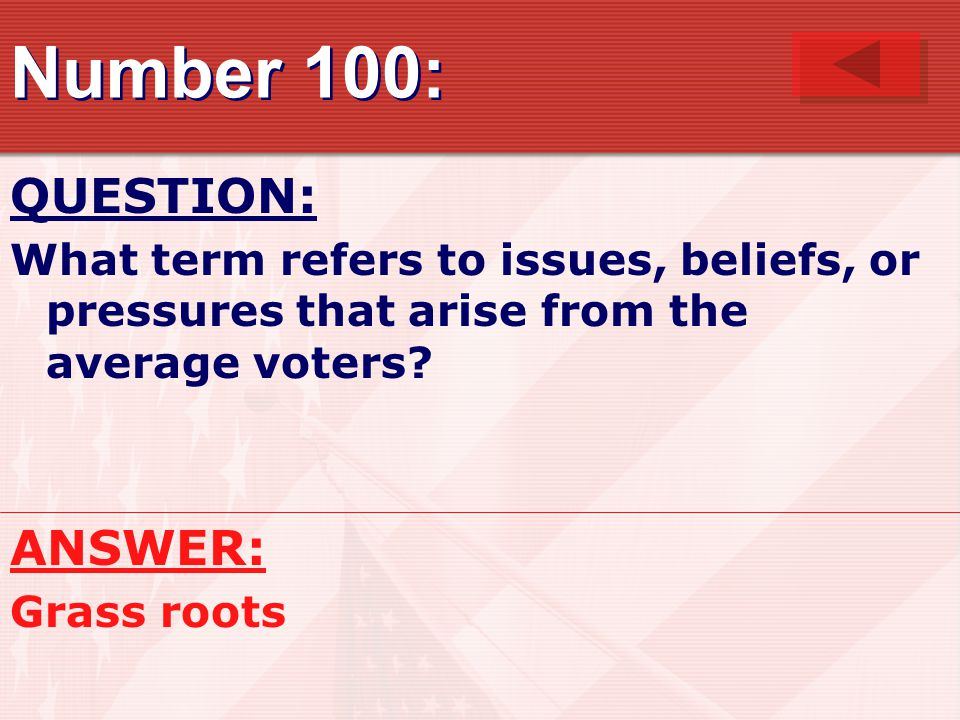Number 100: QUESTION: What term refers to issues, beliefs, or pressures that arise from the average voters.