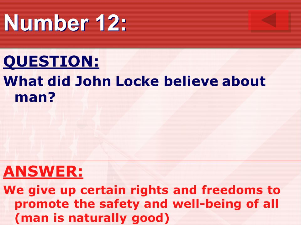 Number 12: QUESTION: What did John Locke believe about man.