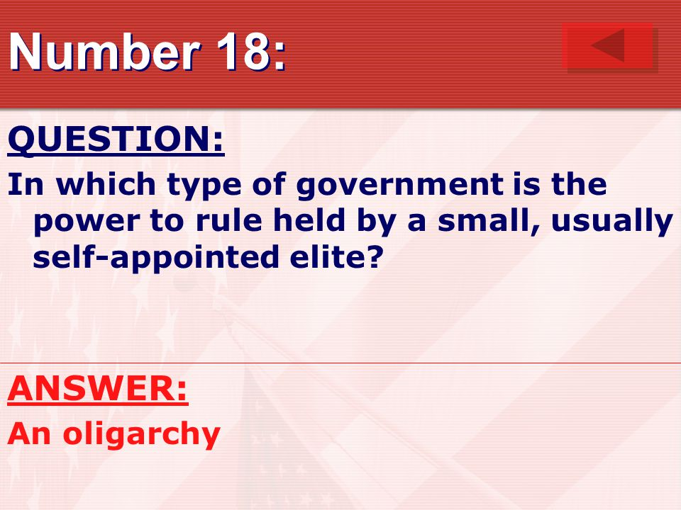 Number 18: QUESTION: In which type of government is the power to rule held by a small, usually self-appointed elite.