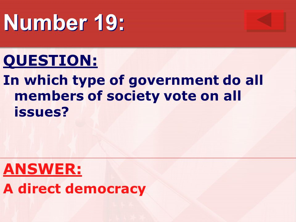 Number 19: QUESTION: In which type of government do all members of society vote on all issues.