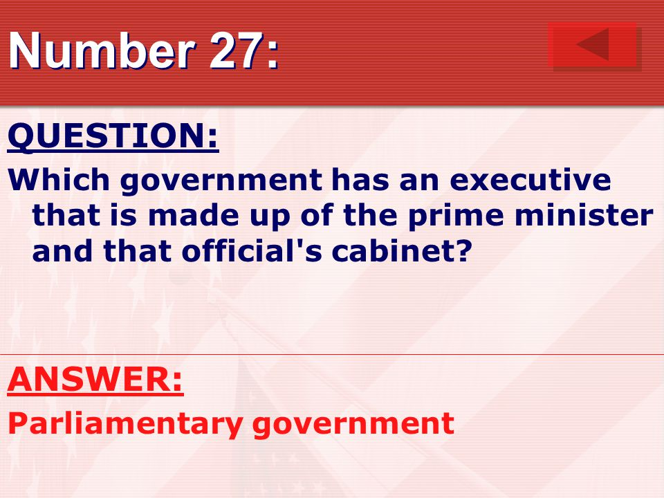 Number 27: QUESTION: Which government has an executive that is made up of the prime minister and that official s cabinet.