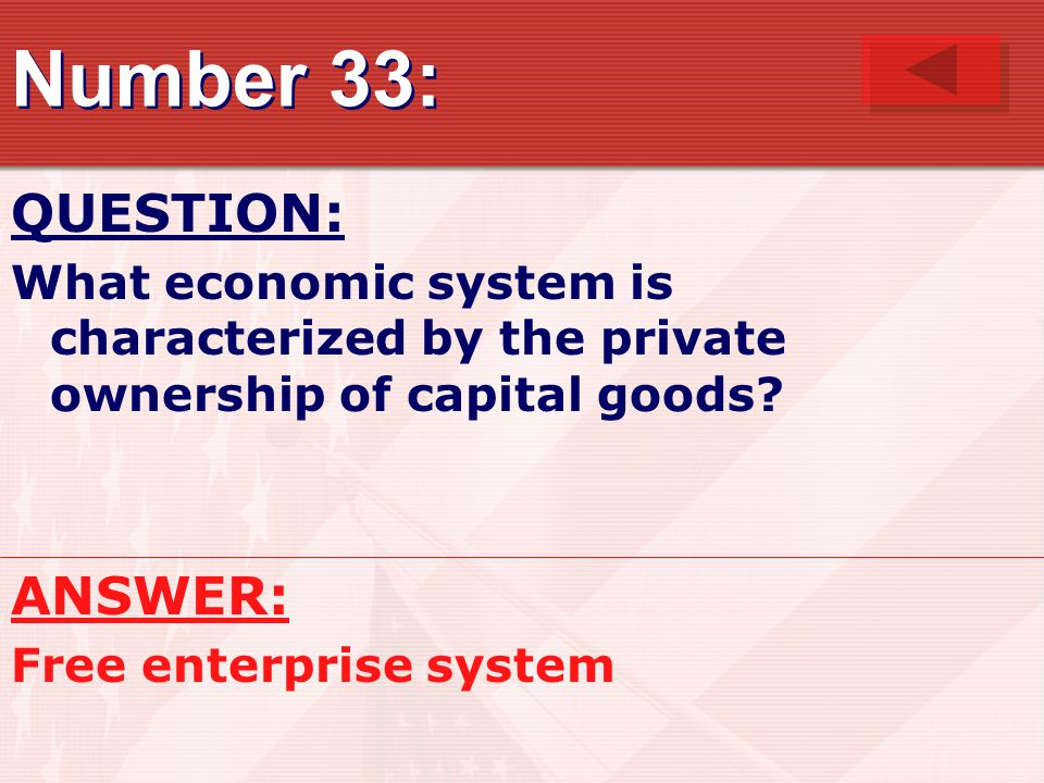 Number 33: QUESTION: What economic system is characterized by the private ownership of capital goods.