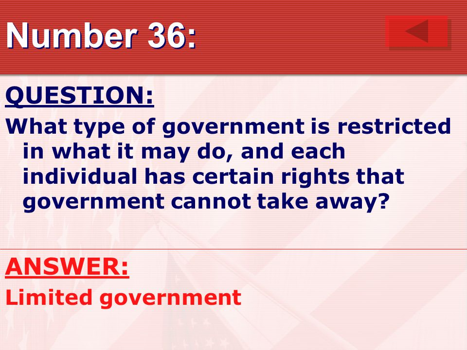 Number 36: QUESTION: What type of government is restricted in what it may do, and each individual has certain rights that government cannot take away.
