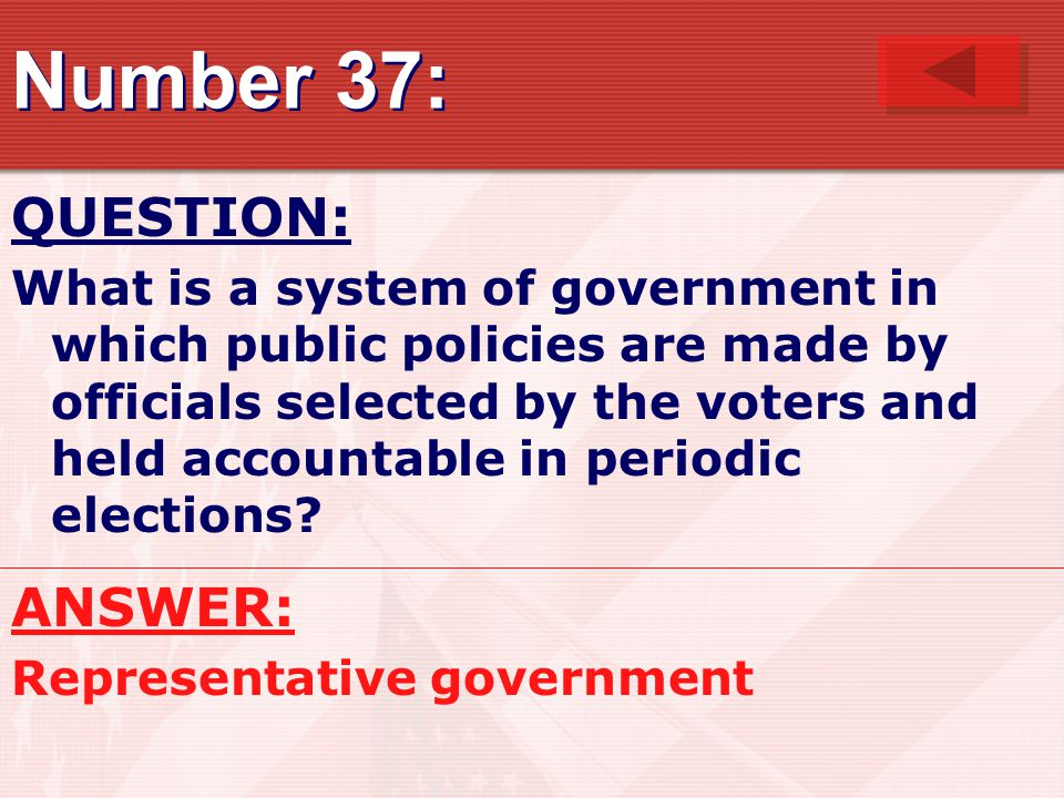 Number 37: QUESTION: What is a system of government in which public policies are made by officials selected by the voters and held accountable in peri