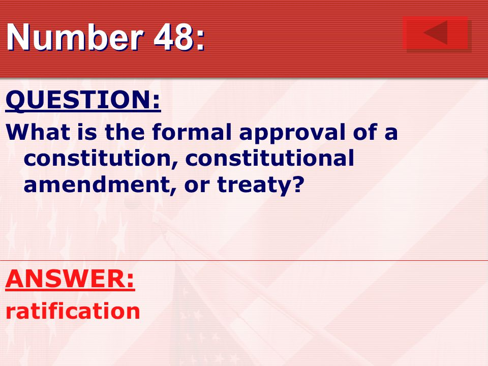 Number 48: QUESTION: What is the formal approval of a constitution, constitutional amendment, or treaty.