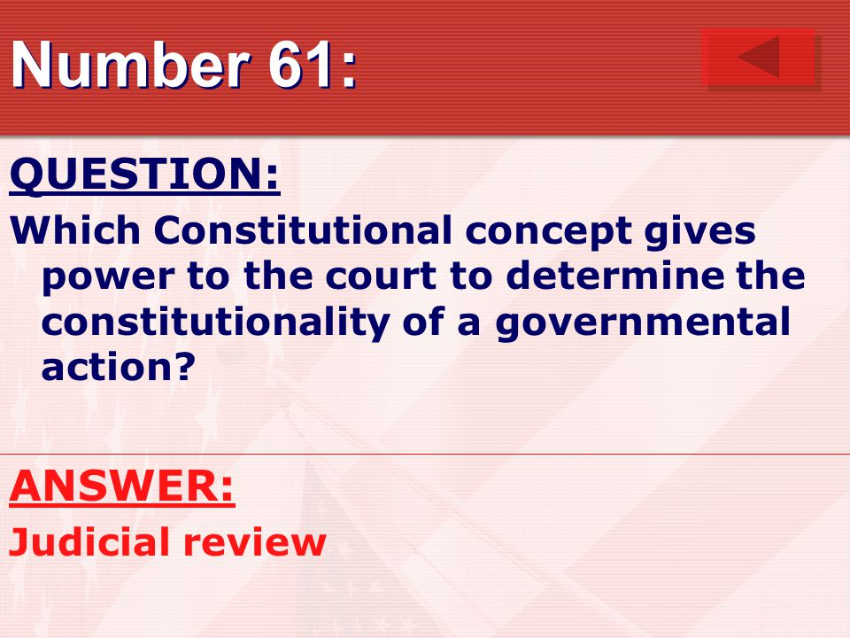 Number 61: QUESTION: Which Constitutional concept gives power to the court to determine the constitutionality of a governmental action.