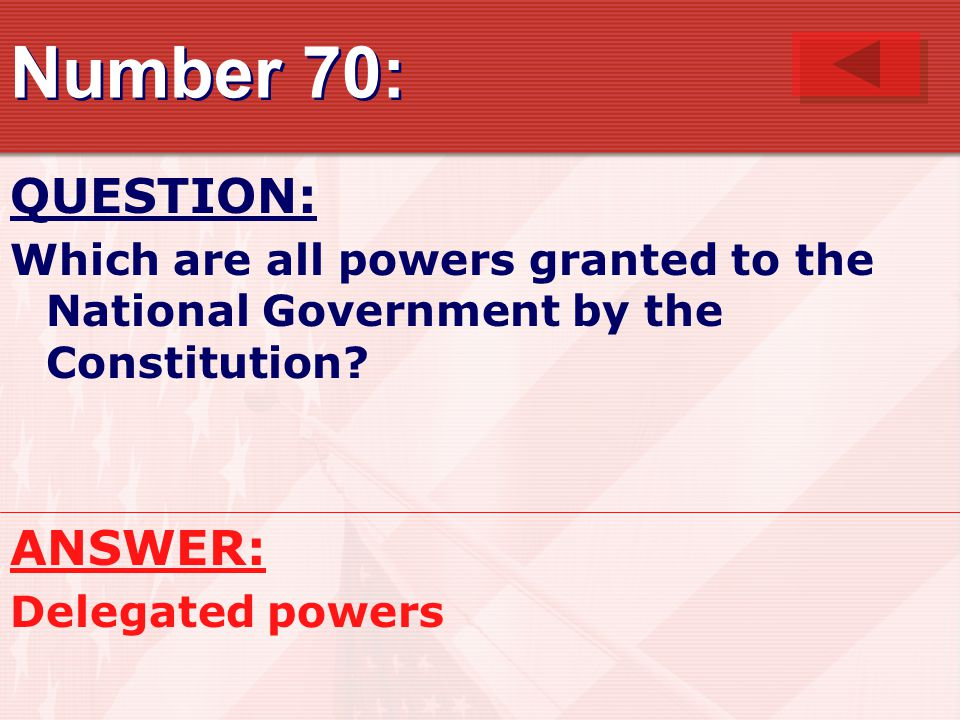 Number 70: QUESTION: Which are all powers granted to the National Government by the Constitution.