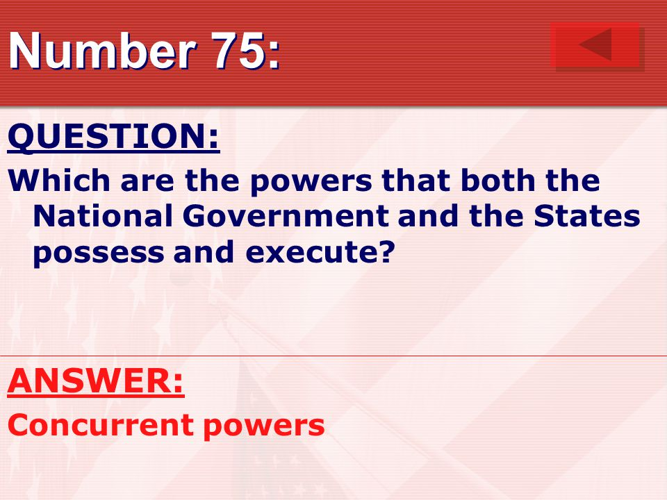 Number 75: QUESTION: Which are the powers that both the National Government and the States possess and execute.