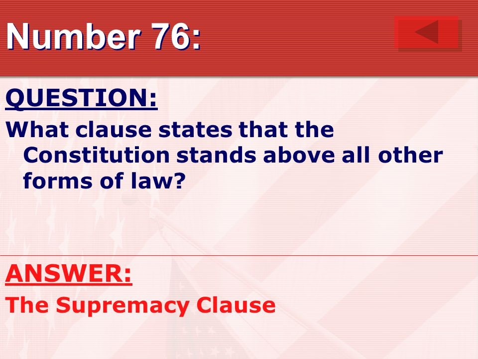 Number 76: QUESTION: What clause states that the Constitution stands above all other forms of law.
