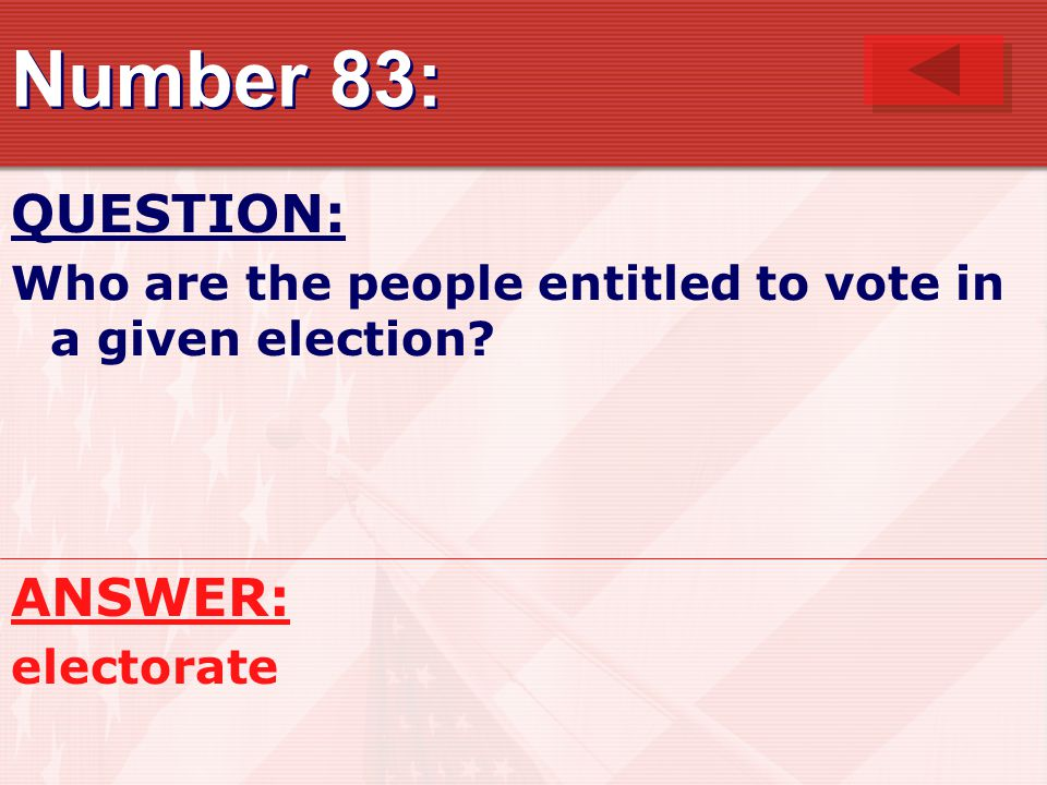 Number 83: QUESTION: Who are the people entitled to vote in a given election? ANSWER: electorate