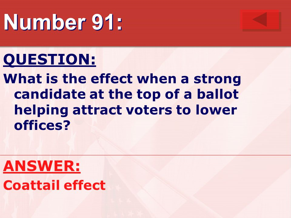 Number 91: QUESTION: What is the effect when a strong candidate at the top of a ballot helping attract voters to lower offices.
