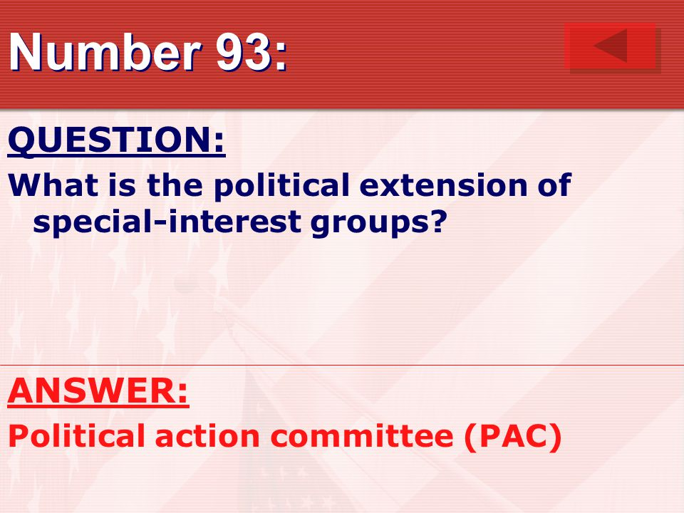 Number 93: QUESTION: What is the political extension of special-interest groups.