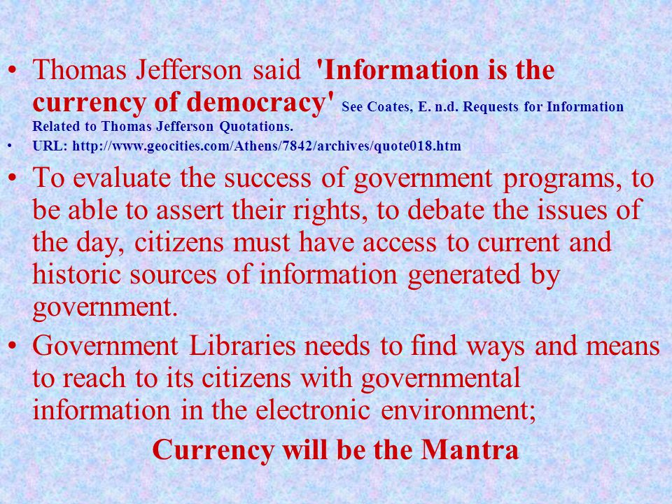 Thomas Jefferson said Information is the currency of democracy See Coates, E.