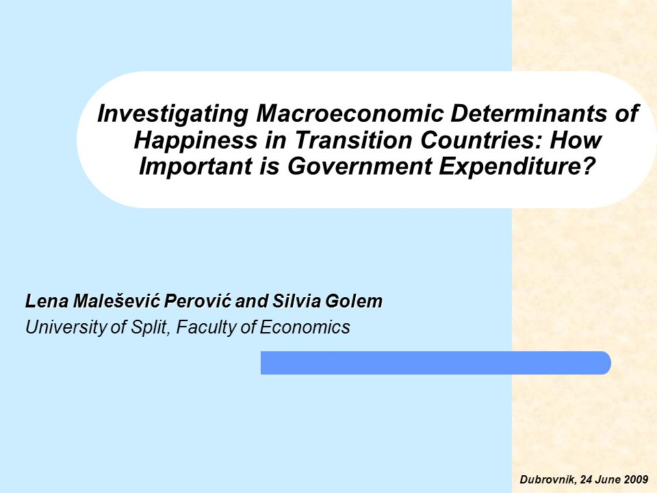 Investigating Macroeconomic Determinants of Happiness in Transition Countries: How Important is Government Expenditure? Lena Malešević Perović and Sil