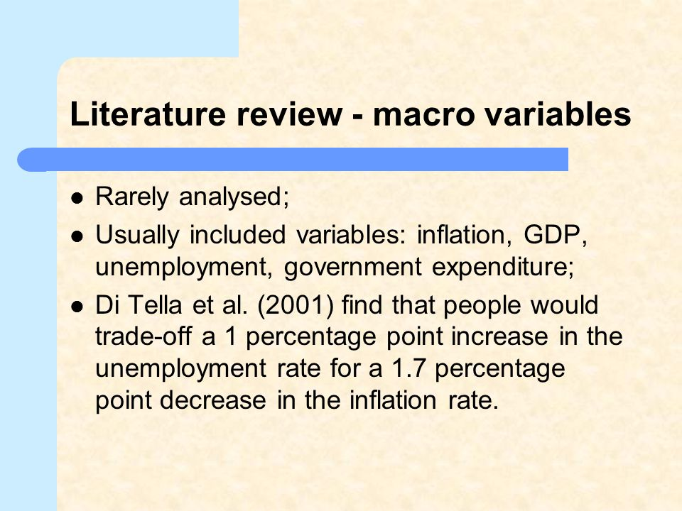Literature review - macro variables Rarely analysed; Usually included variables: inflation, GDP, unemployment, government expenditure; Di Tella et al.