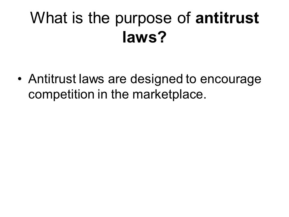 What is the purpose of antitrust laws? Antitrust laws are designed to encourage competition in the marketplace.