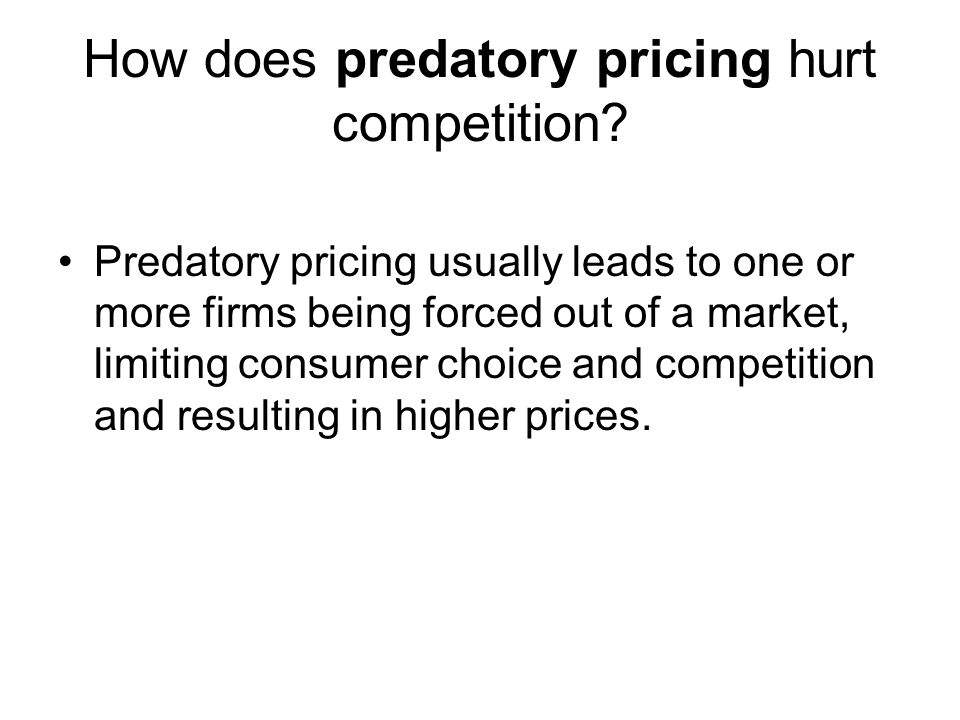 How does predatory pricing hurt competition? Predatory pricing usually leads to one or more firms being forced out of a market, limiting consumer choi
