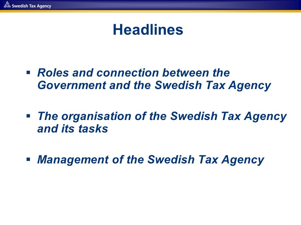  Roles and connection between the Government and the Swedish Tax Agency  The organisation of the Swedish Tax Agency and its tasks  Management of the Swedish Tax Agency Headlines