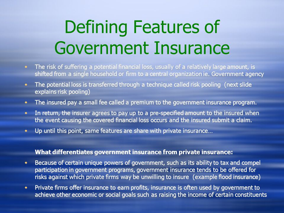 Providing Insurance in a Public-Sector Environment  Responsiveness-Insurance programs require frequent modifications to keep losses within desired ranges  Elected bodies are not often capable of making timely decisions to keep program in decent fiscal shape  Personnel--Government insurance programs require personnel with analytical, back-office, and distribution skills.