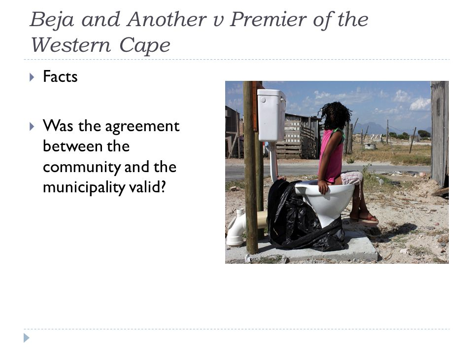 Beja and Another v Premier of the Western Cape  Facts  Was the agreement between the community and the municipality valid