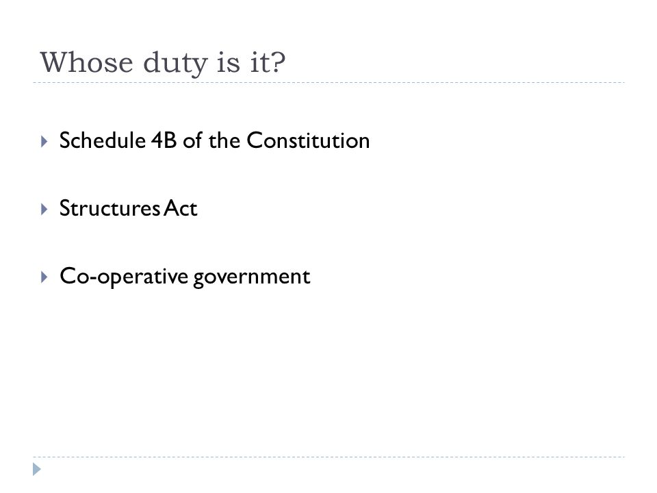 Whose duty is it?  Schedule 4B of the Constitution  Structures Act  Co-operative government