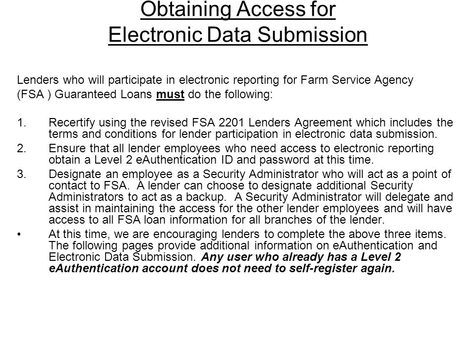 Obtaining Access for Electronic Data Submission Lenders who will participate in electronic reporting for Farm Service Agency (FSA ) Guaranteed Loans m