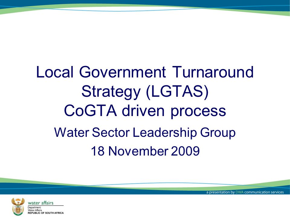 Development of the LGTAS State of Local Government in South Africa: Overview Report (action research; investigations; reviews; consultations) Meeting President; Mayors; Premiers and MECs (20 October 2009) National Local Government Indaba (21-22 October 2009)  Attended by senior management and political leaders (approx 1 000 delegates)  Declaration developed which endorsed need for a national local government turnaround strategy  Set of proposals to guide process forward (based on work done in commissions)
