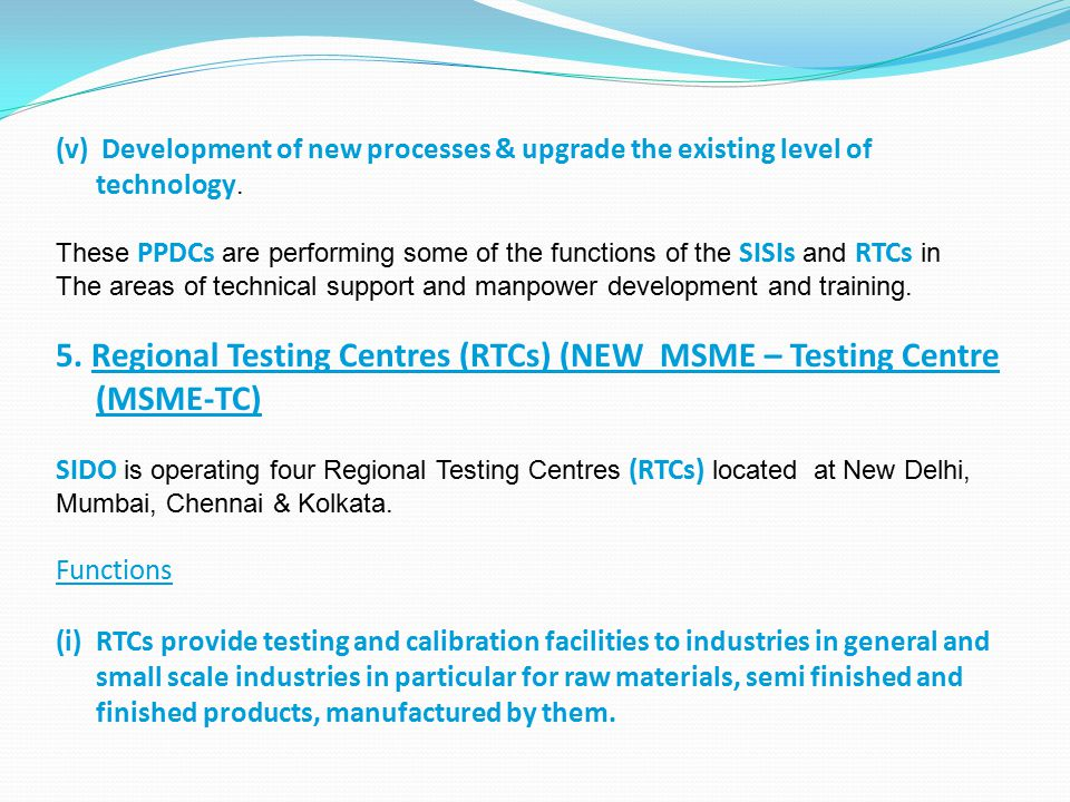 (v) Development of new processes & upgrade the existing level of technology. These PPDCs are performing some of the functions of the SISIs and RTCs in