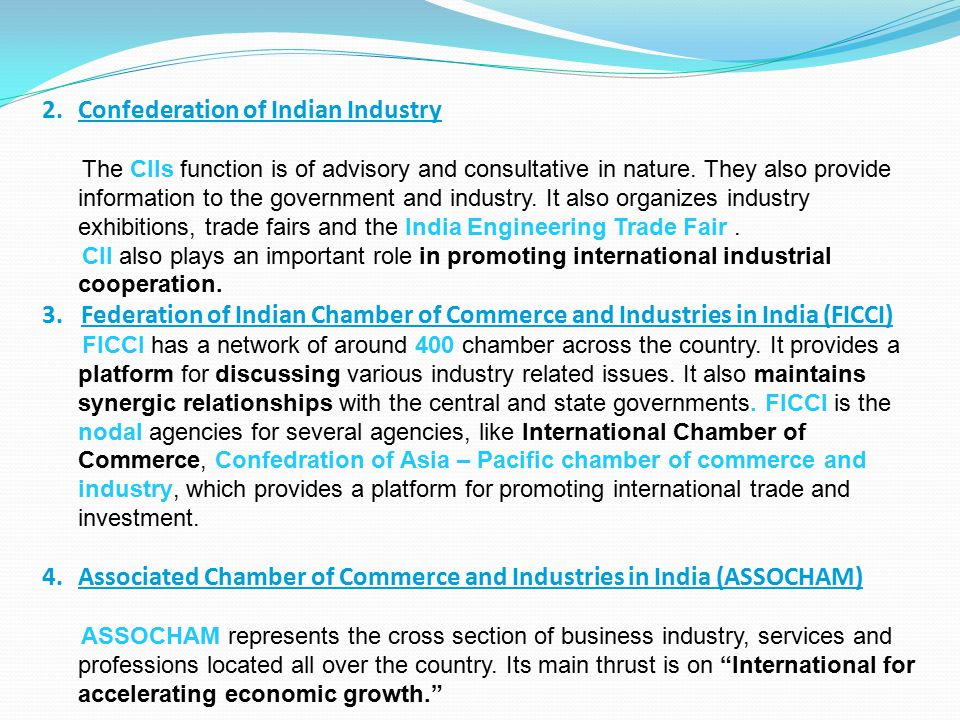 2.Confederation of Indian Industry The CIIs function is of advisory and consultative in nature. They also provide information to the government and in