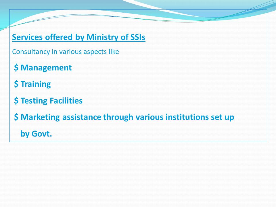 Services offered by Ministry of SSIs Consultancy in various aspects like $ Management $ Training $ Testing Facilities $ Marketing assistance through v