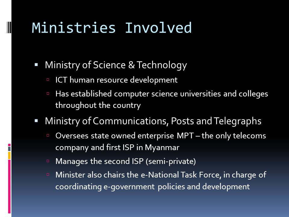 Ministries Involved  Ministry of Science & Technology  ICT human resource development  Has established computer science universities and colleges t