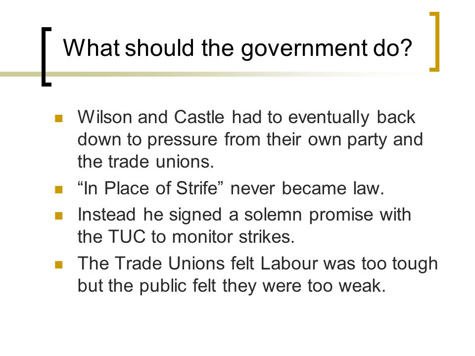 """What should the government do? Wilson and Castle had to eventually back down to pressure from their own party and the trade unions. """"In Place of Strif"""