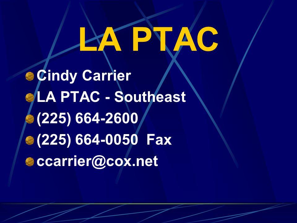LA PTAC Cindy Carrier LA PTAC - Southeast (225) 664-2600 (225) 664-0050 Fax ccarrier@cox.net