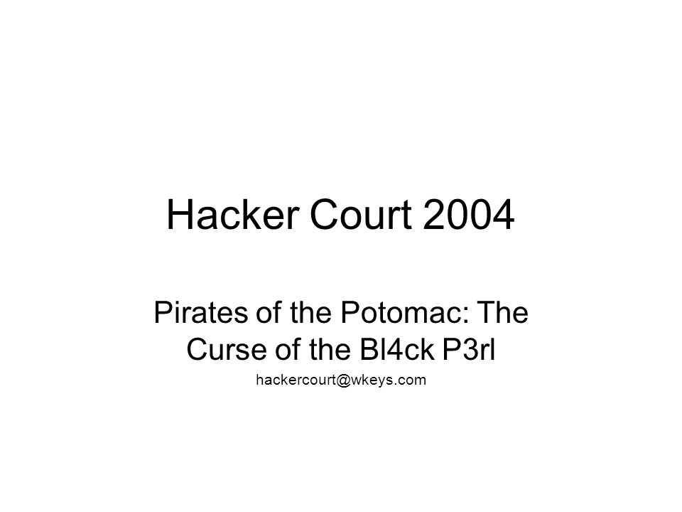 Hacker Court 2004 Pirates of the Potomac: The Curse of the Bl4ck P3rl hackercourt@wkeys.com