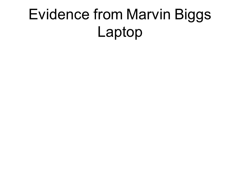 Evidence from Marvin Biggs Laptop