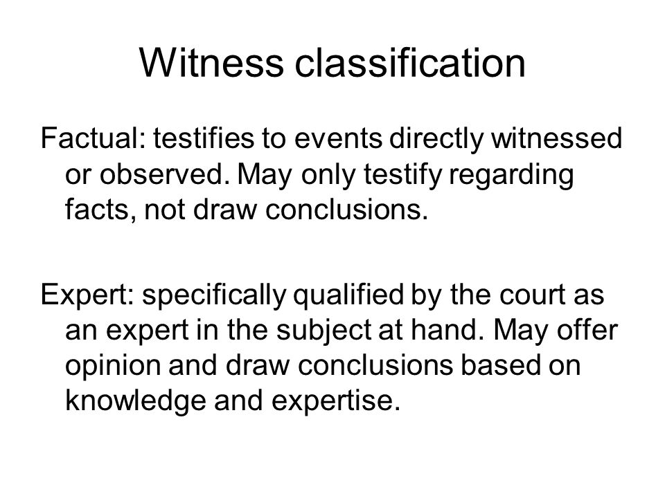 Witness classification Factual: testifies to events directly witnessed or observed.