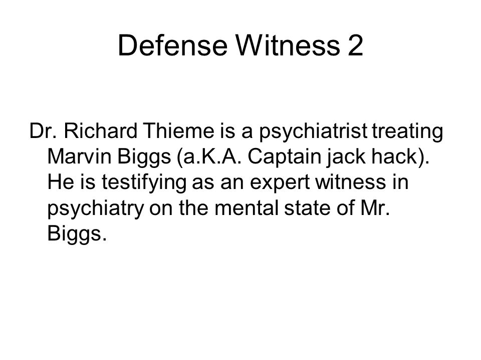 Defense Witness 2 Dr. Richard Thieme is a psychiatrist treating Marvin Biggs (a.K.A.