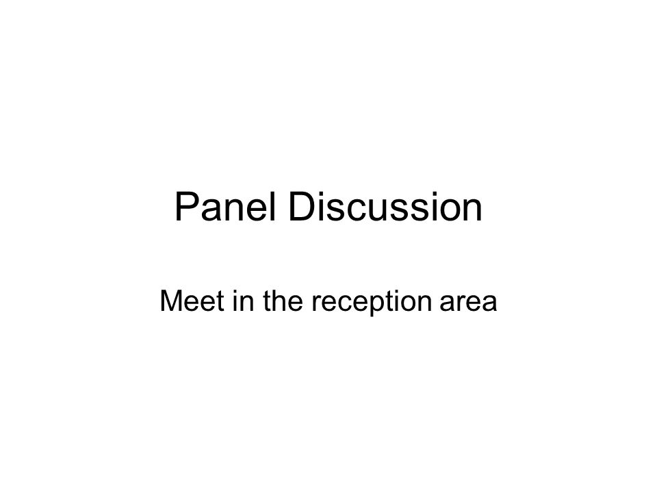 Panel Discussion Meet in the reception area