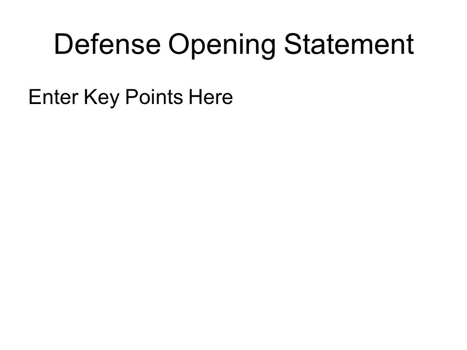 Defense Opening Statement Enter Key Points Here