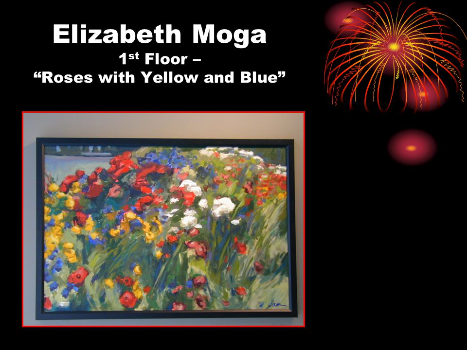 "Elizabeth Moga 1 st Floor – ""Roses with Yellow and Blue"""