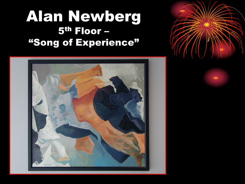 Alan Newberg 5 th Floor – Song of Experience
