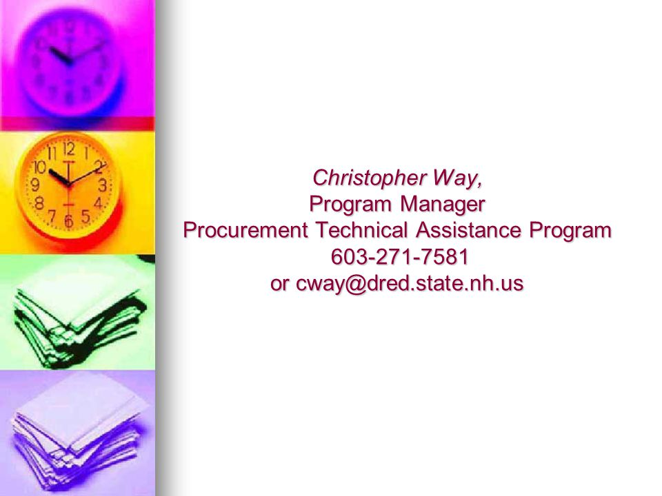 Christopher Way, Program Manager Procurement Technical Assistance Program 603-271-7581 or cway@dred.state.nh.us